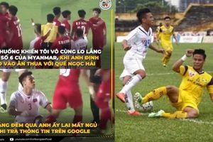 Tiền vệ Myanmar mất ngủ vì sợ sau khi đòi đánh Quế Ngọc Hải - 'Ramos Việt Nam'