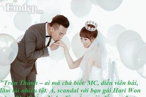 Trấn Thành thay đổi thế nào sau khi cưới Hari Won?