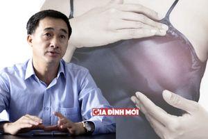 Giám đốc Bệnh viện K chỉ ra 7 dấu hiệu và 4 bước phát hiện ung thư vú