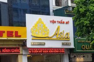 Sẽ đề nghị thu hồi đăng ký kinh doanh nếu Viện thẩm mỹ Asia vẫn cố tình vi phạm