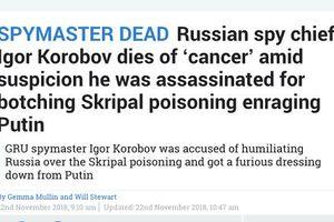 Truyền thông phương Tây đưa ra loạt kịch bản về cái chết của tướng tình báo Nga