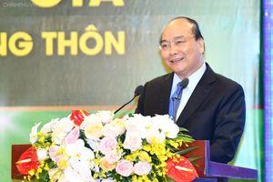 Thủ tướng: Làm cuộc cách mạng mới trong nông nghiệp, nông thôn