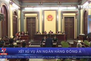 Xét xử vụ án Ngân hàng Đông Á
