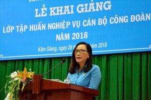 LĐLĐ Kiên Giang: Khai giảng lớp tập huấn nghiệp vụ Công đoàn 2018