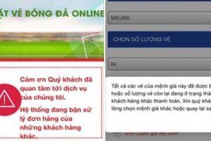 Trang web bán vé của VFF sập sau 1 phút mở bán, fan đội tuyển Việt Nam phẫn nộ