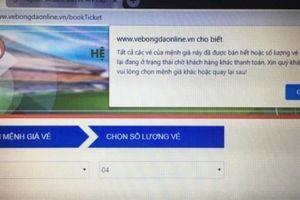 Qua 1h, vé online trận Việt Nam vs Philippines đã... bán hết?