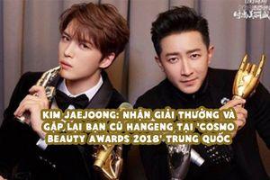 Kim Jaejoong: Nhận giải thưởng và gặp lại bạn cũ Hangeng tại 'Cosmo Beauty Awards 2018' Trung Quốc