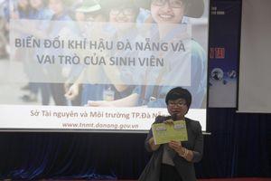 Đà Nẵng: Sinh viên là những 'đại sứ' cho công tác tuyên truyền về BĐKH
