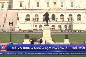 Mỹ và Trung Quốc nhất trí ngừng áp thuế mới
