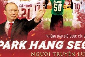 'Park Hang Seo: Người Truyền Lửa': Những bí mật chưa kể về thầy trò đội tuyển Việt Nam