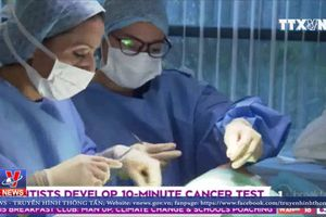 Phương pháp mới chẩn đoán ung thư trong 10 phút