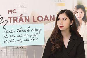 MC trẻ Trần Loan: 'Muốn thành công hãy đi ngủ đúng giờ và thức dậy sớm hơn'