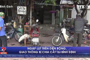Ngập lụt trên diện rộng, giao thông bị chia cắt tại Bình Định