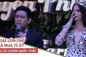 Bác sĩ Chiêm Quốc Thái bức xúc trước lời tố Phương Khánh mua giải