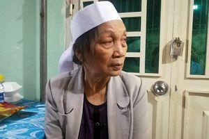 Con tử vong do vướng dây điện giữa đường, mẹ già đau đớn: 'Nó nói 2 vợ chồng lên xem nhà mới rồi về mà nó chẳng về với tôi nữa'