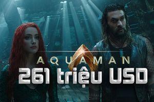 Chưa cần chiếu tại Bắc Mỹ, 'Aquaman' đã hốt bạc 261 triệu USD ở Trung Quốc và nhiều nước khác