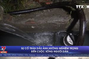 Sự cố tràn dầu ảnh hưởng nghiêm trọng đến cuộc sống người dân