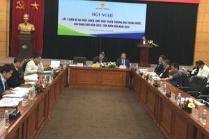 Lấy ý kiến về Dự thảo Chiến lược phát triển thương mại trong nước