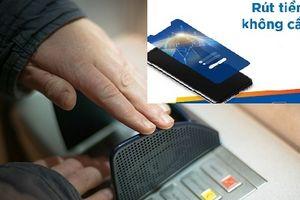 Cách rút tiền ATM qua mã bí mật bằng App không cần dùng thẻ