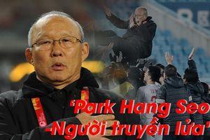 'Park Hang Seo - Người truyền lửa': Người hâm mộ Việt Nam gọi tên ông