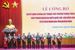 Quảng Ninh: Thành lập Trung tâm Truyền thông và hợp nhất 3 văn phòng