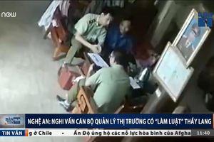 Toàn cảnh nghi vấn cán bộ quản lý thị trường tống tiền thầy lang ở Nghệ An