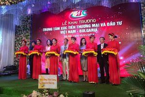 Ra mắt Trung tâm Xúc tiến Thương mại và đầu tư Việt Nam – Bulgaria