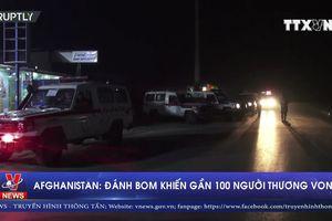 Gần 100 người thương vong trong vụ đánh bom tại Afghanistan