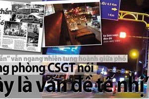 'Hung thần' vẫn ngang nhiên tung hoành giữa phố: Trưởng phòng CSGT nói 'đây là vấn đề tế nhị'