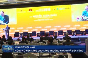 Kinh tế Việt Nam 2019: Củng cố nền tảng cho tăng trưởng nhanh và bền vững