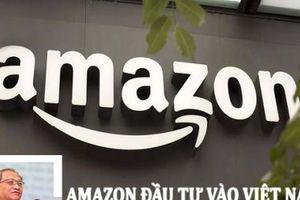 Amazon đầu tư vào Việt Nam: 'Chứng tỏ chúng ta là điểm đến hấp dẫn của thương mại điện tử'