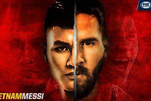 Fox Sports: 'Đội tuyển Việt Nam cũng có Messi'