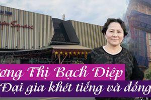 Dương Thị Bạch Diệp: Đại gia khét tiếng và đống nợ 'không thành vấn đề'