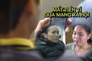 Những chiêu trò lừa tiền tỉ với phụ nữ Việt Nam