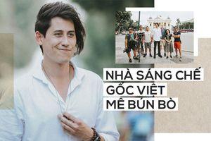 Nhà sáng chế gốc Việt mê bún bò