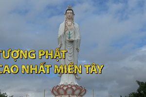 Khách tấp nập đổ về ngôi chùa có tượng phật cao nhất miền Tây