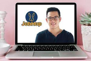 CEO JobHop: 'Nếu bạn chỉ có một ý tưởng, rất khó để gọi vốn ở Việt Nam'