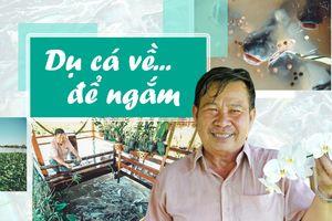 Người 'Dụ cá về... để ngắm' được Bộ NN-PTNT tặng bằng khen