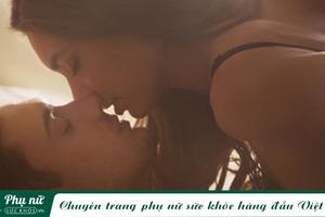 Những kiểu 'yêu' khiến nam giới phải 'phát điên' vì bạn nhưng luôn ngại nói ra