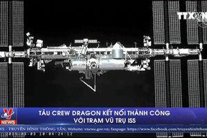 Tàu Crew Dragon kết nối thành công với Trạm vũ trụ ISS