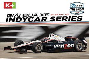 K+ công bố bản quyền phát sóng giải đua xe IndyCar Series trong 3 mùa 2019 - 2021