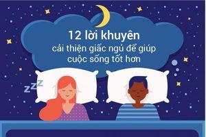 12 lời khuyên cải thiện giấc ngủ giúp cuộc sống tốt hơn