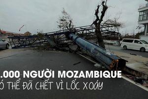 Lốc xoáy kinh hoàng làmg 200 người thiệt mạng tại Mozambique