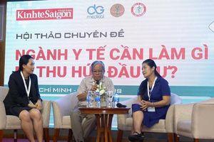 Điều kiện để Việt Nam thành điểm đầu tư y tế hấp dẫn