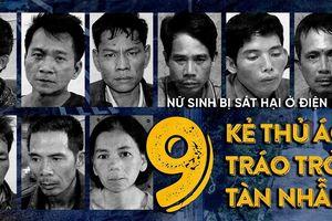 Nữ sinh bị sát hại ở Điện Biên: 9 kẻ thủ ác tráo trở, tàn nhẫn