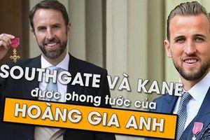Southgate và Kane được Hoàng gia Anh anh phong tước hiệu