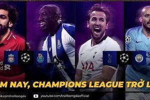 Biếm họa 24h: Khán giả chờ mãi cũng đến ngày Champions League trở lại