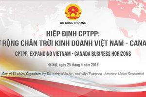 Mời tham dự Hội thảo 'Hiệp định CPTPP, Mở rộng chân trời kinh doanh Việt Nam - Canada'