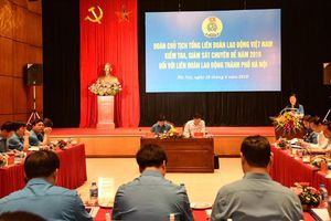 Tổng Liên đoàn Lao động Việt Nam giám sát chuyên đề tại Liên đoàn Lao động TP Hà Nội