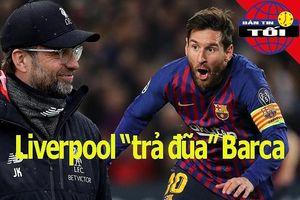 Liverpool 'trả đũa' Barca, Ajax và đội hình hơn 300 triệu euro
